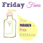 Friday Faves – Paraben Free Edition