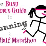 Tips for Running a Half Marathon – The Busy Mom's Guide