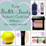 5 Health & Beauty Products I Can Live Without…. but wouldn't want to!