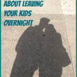 12 Truths About Leaving Your Kids Overnight