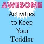 20 Activities to Keep your Toddler Busy