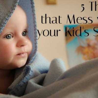 5 Things that Mess with Your Kid's Sleep