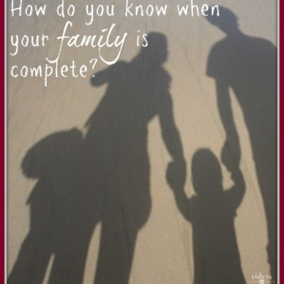 How Do You Know When Your Family is Complete?