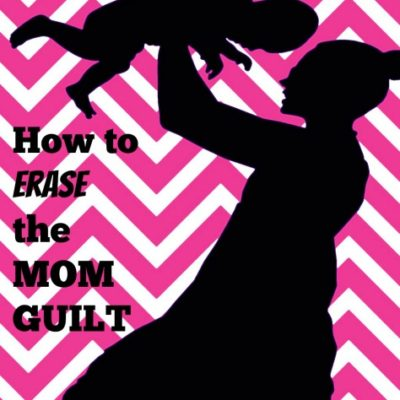 How to Erase the Mom Guilt