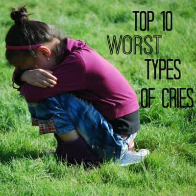 Top 10 Worst Types of Cries