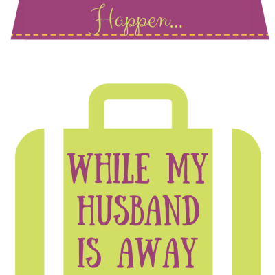 10 Things That Happen While My Husband is Away