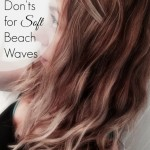 Soft Beach Waves – a few Do's and Don'ts