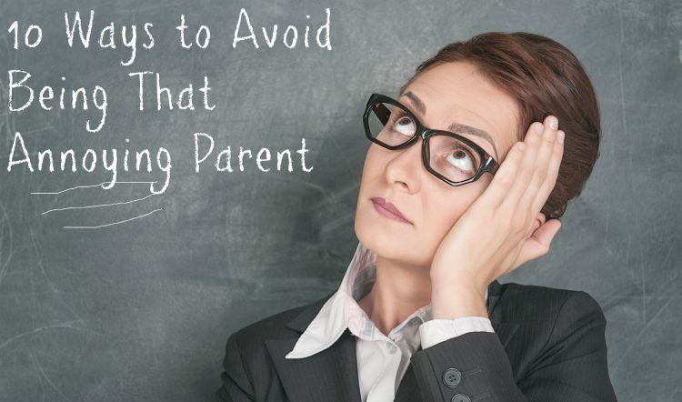 ways to avoid being that annoying parent at school